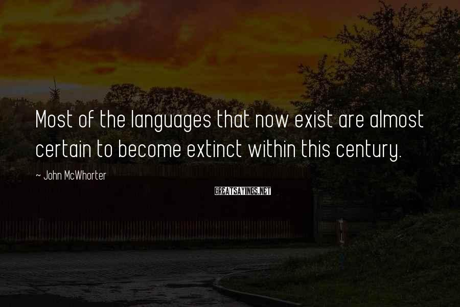 John McWhorter Sayings: Most of the languages that now exist are almost certain to become extinct within this