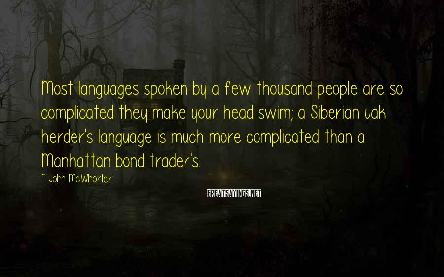 John McWhorter Sayings: Most languages spoken by a few thousand people are so complicated they make your head