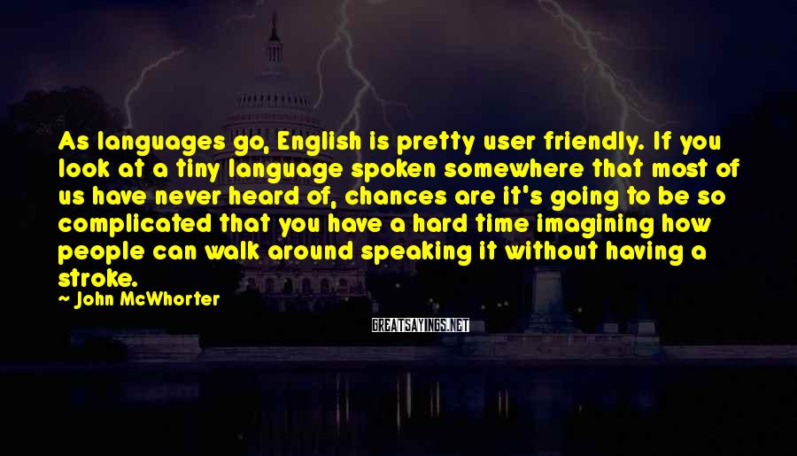 John McWhorter Sayings: As languages go, English is pretty user friendly. If you look at a tiny language
