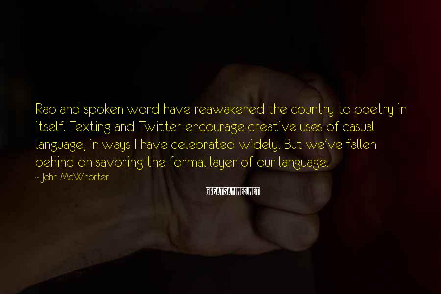 John McWhorter Sayings: Rap and spoken word have reawakened the country to poetry in itself. Texting and Twitter