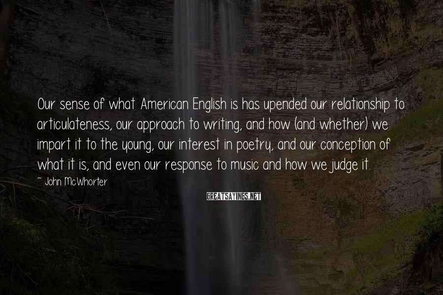 John McWhorter Sayings: Our sense of what American English is has upended our relationship to articulateness, our approach