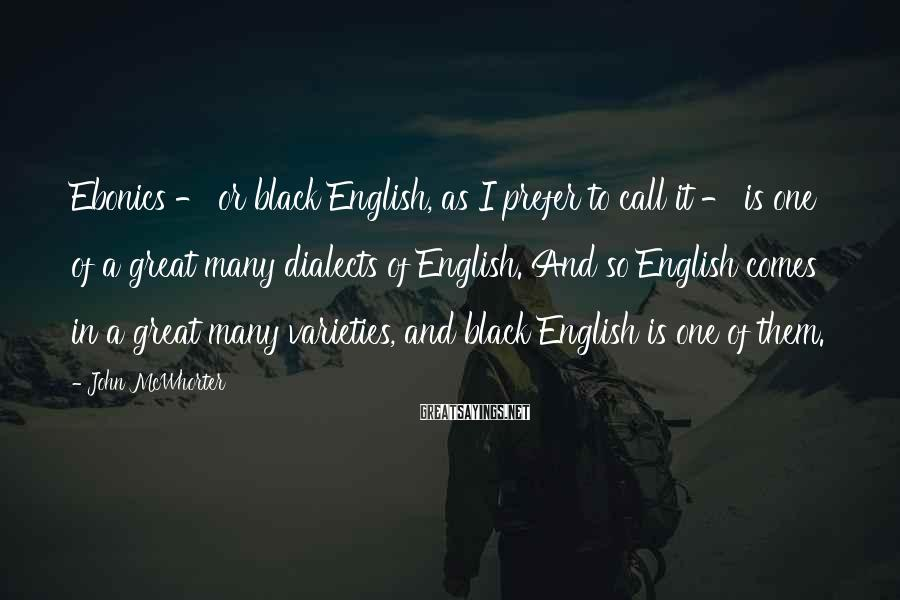 John McWhorter Sayings: Ebonics - or black English, as I prefer to call it - is one of