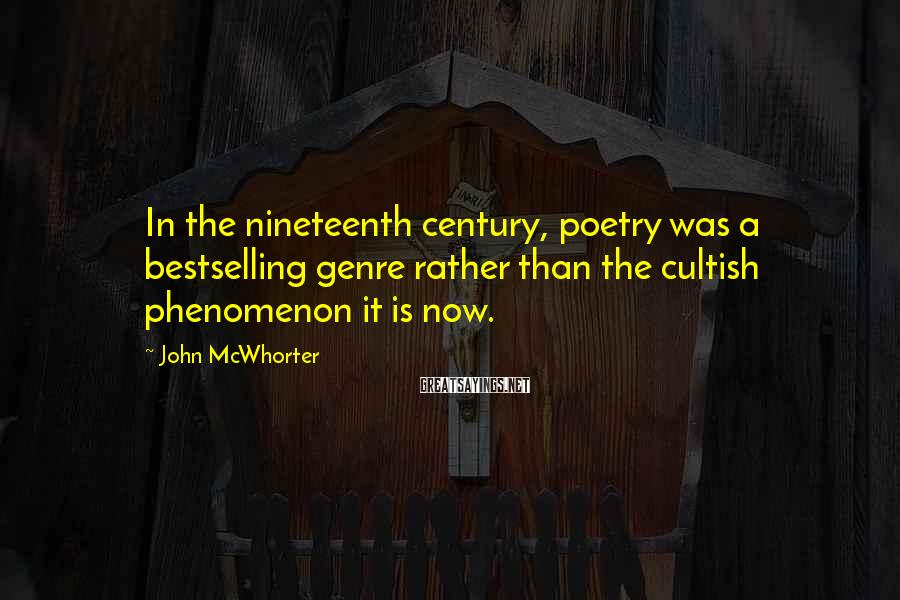John McWhorter Sayings: In the nineteenth century, poetry was a bestselling genre rather than the cultish phenomenon it