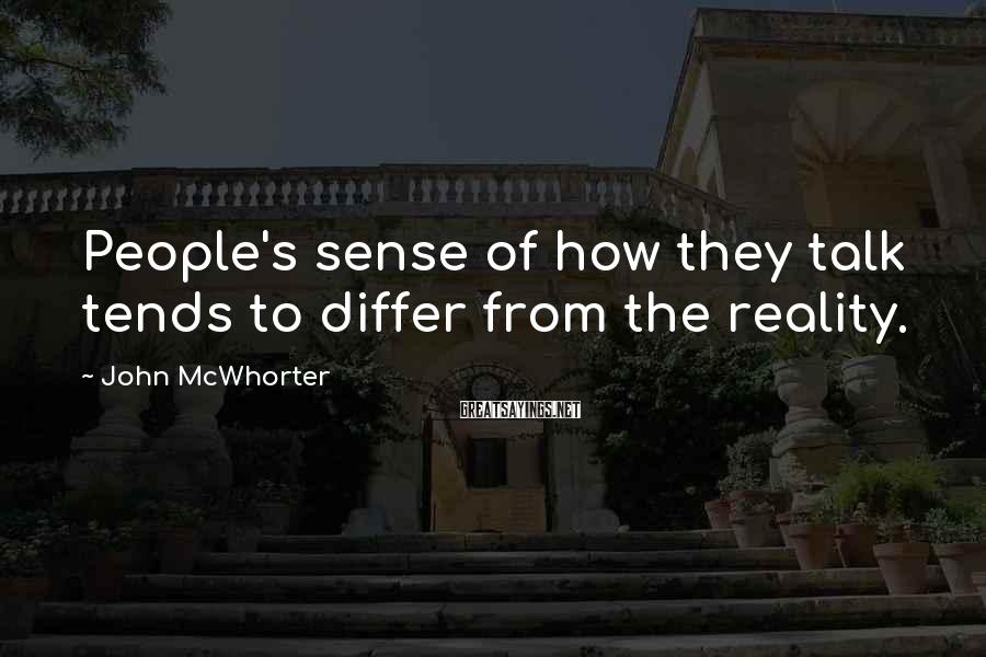 John McWhorter Sayings: People's sense of how they talk tends to differ from the reality.