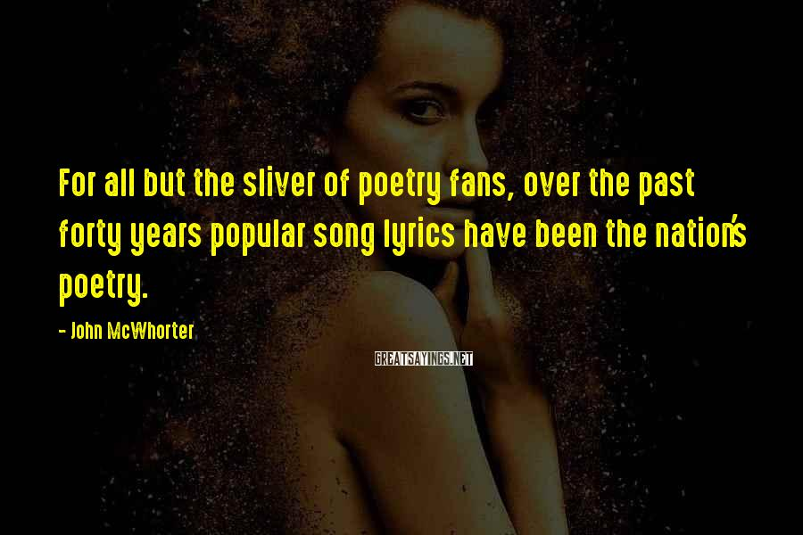John McWhorter Sayings: For all but the sliver of poetry fans, over the past forty years popular song