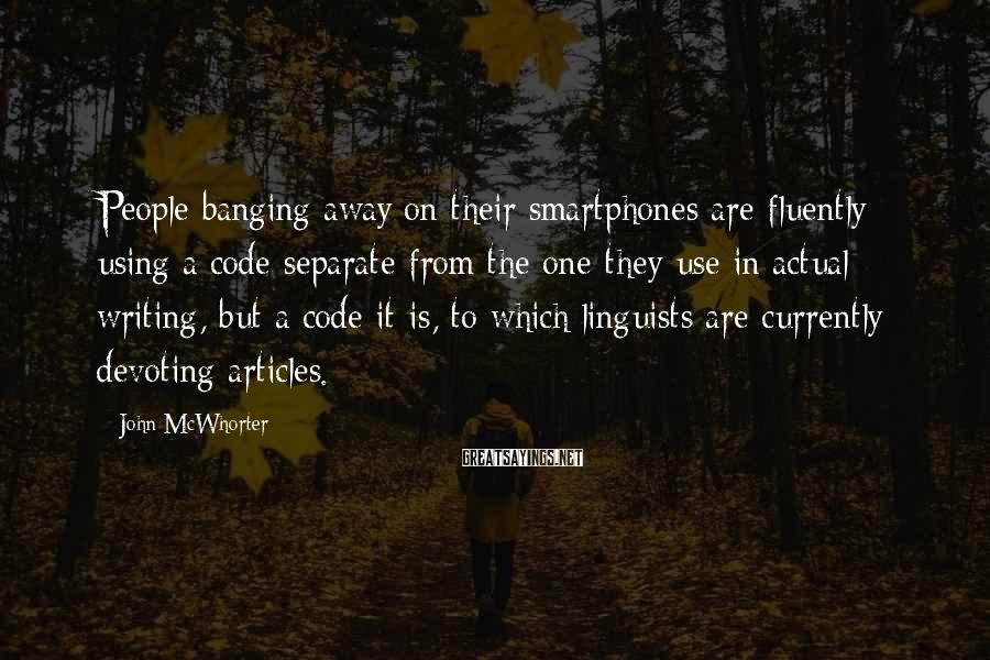 John McWhorter Sayings: People banging away on their smartphones are fluently using a code separate from the one