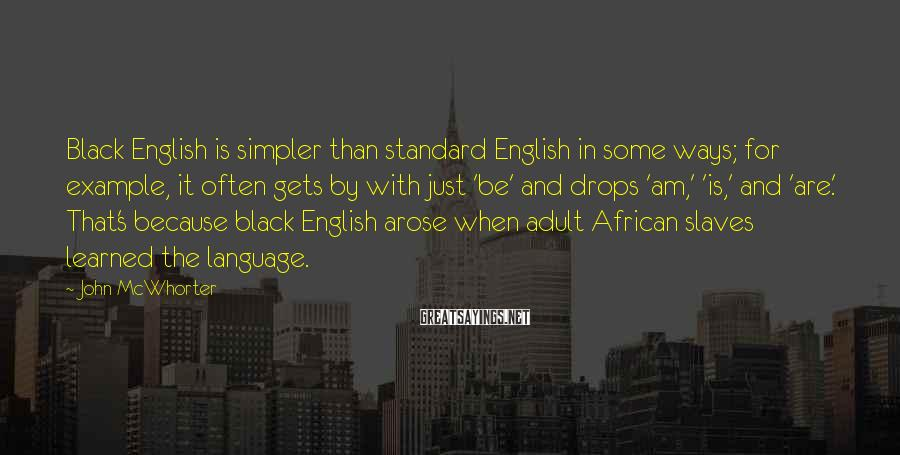 John McWhorter Sayings: Black English is simpler than standard English in some ways; for example, it often gets