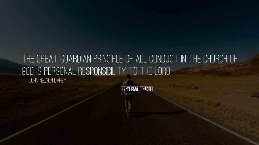 John Nelson Darby Sayings: The great guardian principle of all conduct in the church of God is personal responsibility