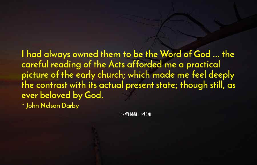 John Nelson Darby Sayings: I had always owned them to be the Word of God ... the careful reading