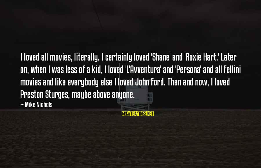 John Nichols Sayings By Mike Nichols: I loved all movies, literally. I certainly loved 'Shane' and 'Roxie Hart.' Later on, when