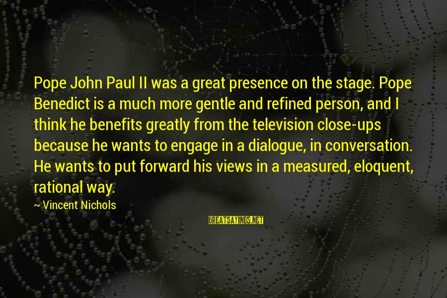 John Nichols Sayings By Vincent Nichols: Pope John Paul II was a great presence on the stage. Pope Benedict is a