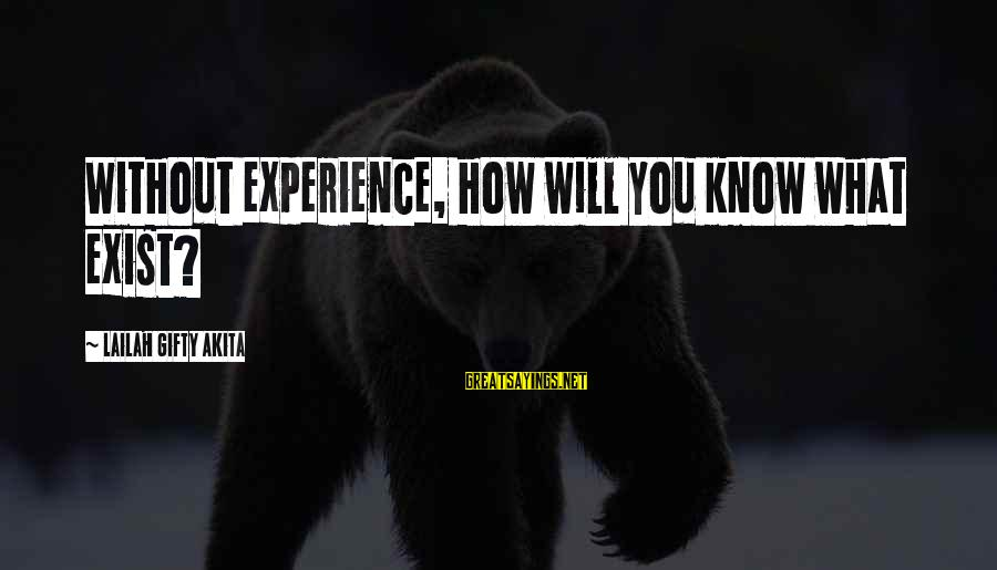 John P Kee Sayings By Lailah Gifty Akita: Without experience, how will you know what exist?