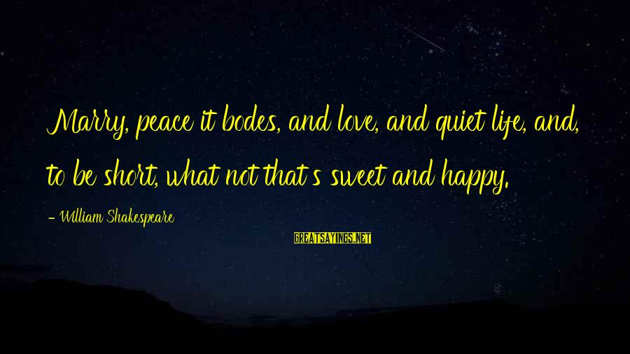 John P Kee Sayings By William Shakespeare: Marry, peace it bodes, and love, and quiet life, and, to be short, what not