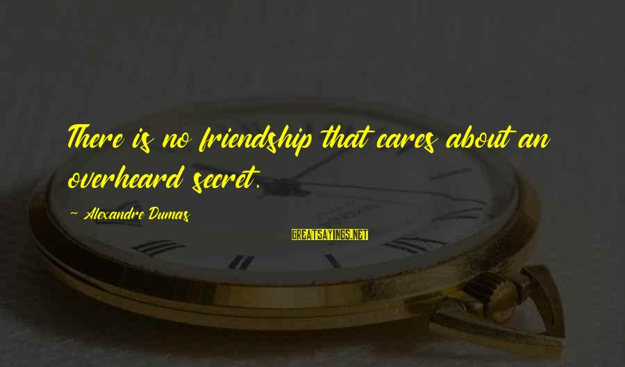 John Piper Cross Sayings By Alexandre Dumas: There is no friendship that cares about an overheard secret.