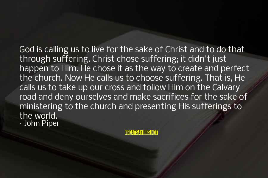John Piper Cross Sayings By John Piper: God is calling us to live for the sake of Christ and to do that