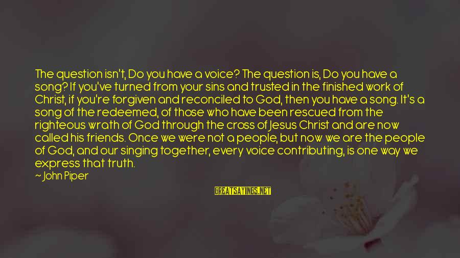 John Piper Cross Sayings By John Piper: The question isn't, Do you have a voice? The question is, Do you have a