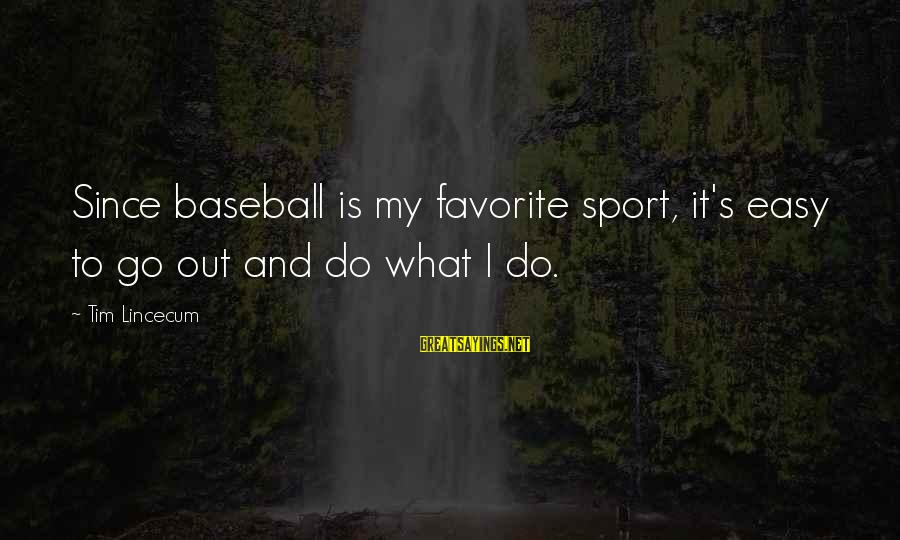 John Piper Cross Sayings By Tim Lincecum: Since baseball is my favorite sport, it's easy to go out and do what I