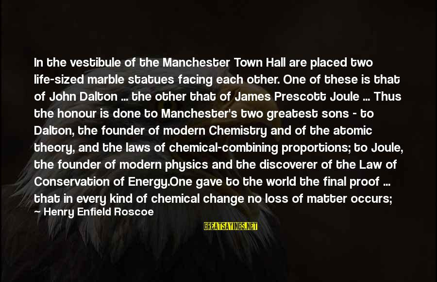 John Prescott Sayings By Henry Enfield Roscoe: In the vestibule of the Manchester Town Hall are placed two life-sized marble statues facing