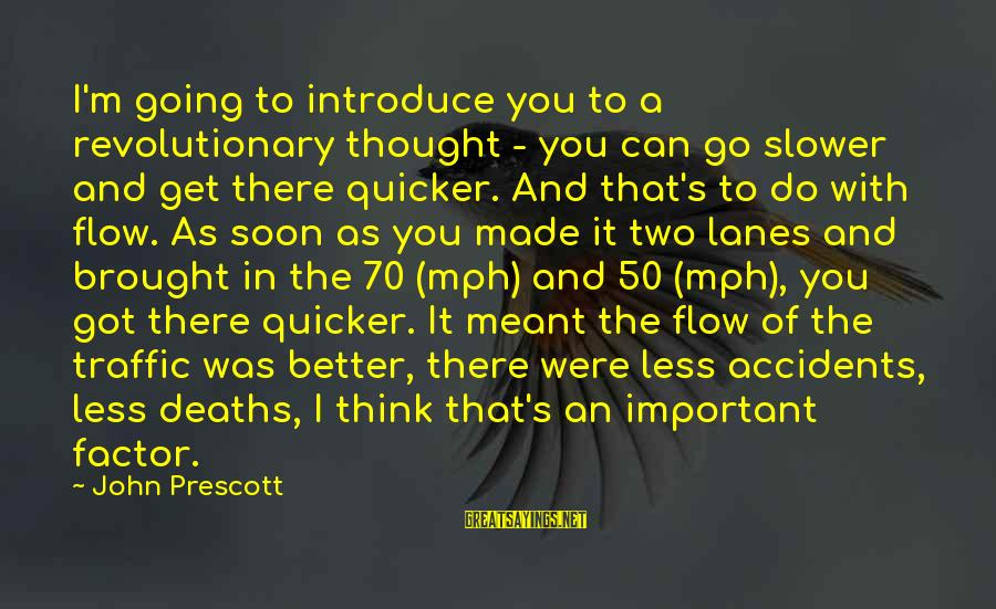 John Prescott Sayings By John Prescott: I'm going to introduce you to a revolutionary thought - you can go slower and