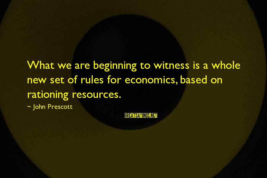 John Prescott Sayings By John Prescott: What we are beginning to witness is a whole new set of rules for economics,