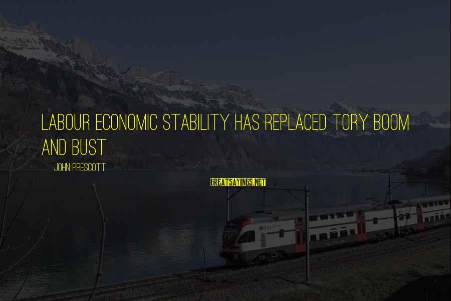 John Prescott Sayings By John Prescott: Labour economic stability has replaced Tory boom and bust