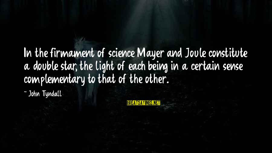 John Prescott Sayings By John Tyndall: In the firmament of science Mayer and Joule constitute a double star, the light of