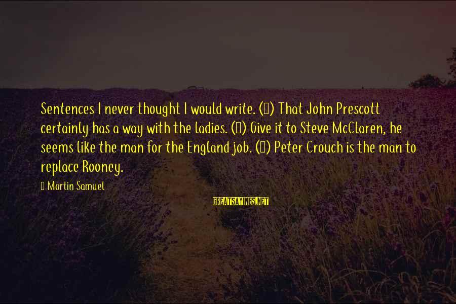 John Prescott Sayings By Martin Samuel: Sentences I never thought I would write. (1) That John Prescott certainly has a way