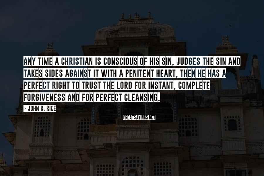 John R. Rice Sayings: Any time a Christian is conscious of his sin, judges the sin and takes sides