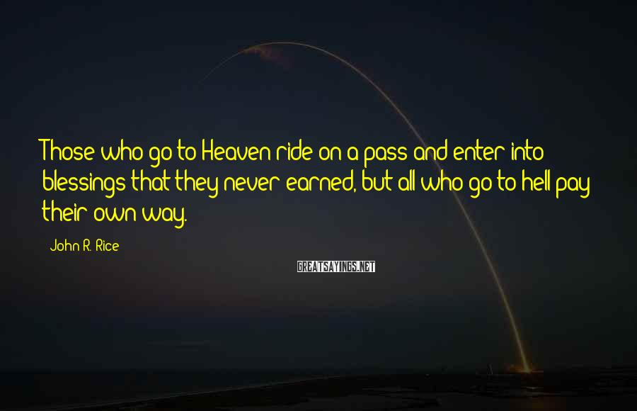 John R. Rice Sayings: Those who go to Heaven ride on a pass and enter into blessings that they