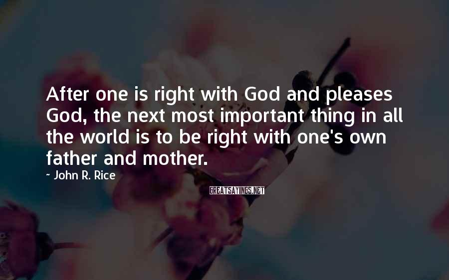 John R. Rice Sayings: After one is right with God and pleases God, the next most important thing in