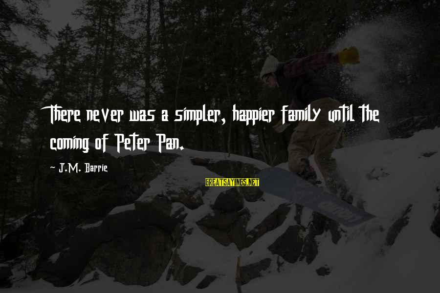 John Rockefeller Philanthropy Sayings By J.M. Barrie: There never was a simpler, happier family until the coming of Peter Pan.