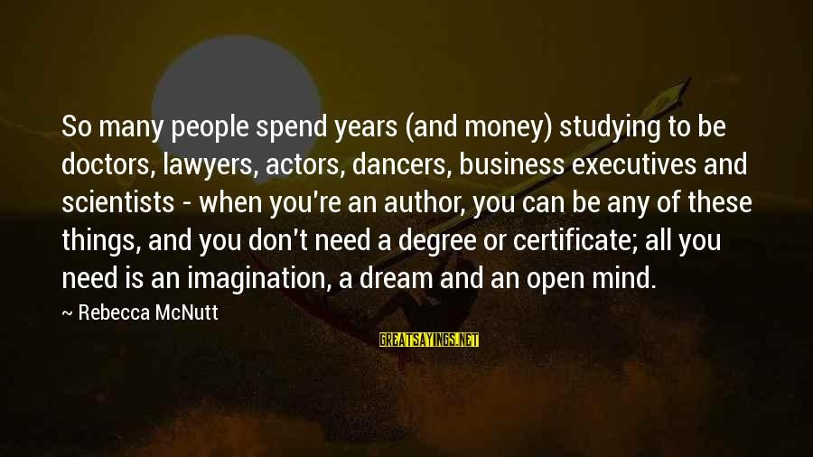 John Rockefeller Philanthropy Sayings By Rebecca McNutt: So many people spend years (and money) studying to be doctors, lawyers, actors, dancers, business