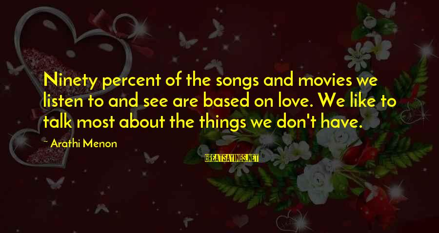 John Sacrimoni Sayings By Arathi Menon: Ninety percent of the songs and movies we listen to and see are based on