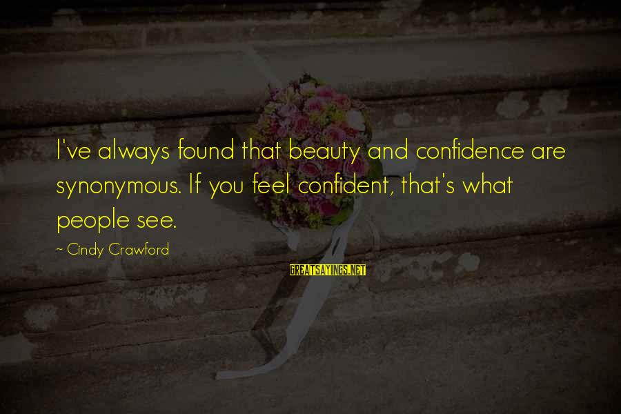 John Sacrimoni Sayings By Cindy Crawford: I've always found that beauty and confidence are synonymous. If you feel confident, that's what