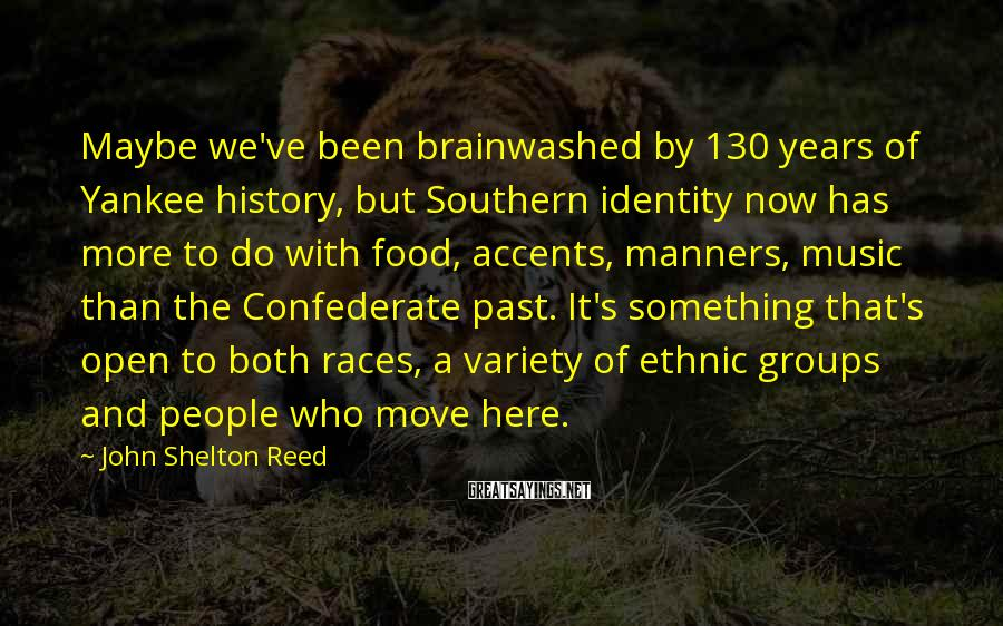 John Shelton Reed Sayings: Maybe we've been brainwashed by 130 years of Yankee history, but Southern identity now has