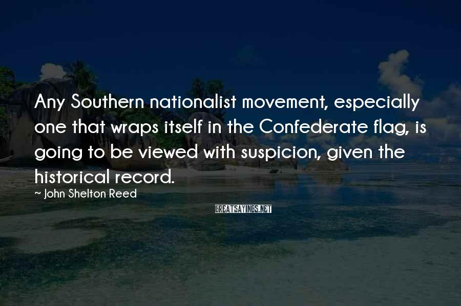 John Shelton Reed Sayings: Any Southern nationalist movement, especially one that wraps itself in the Confederate flag, is going