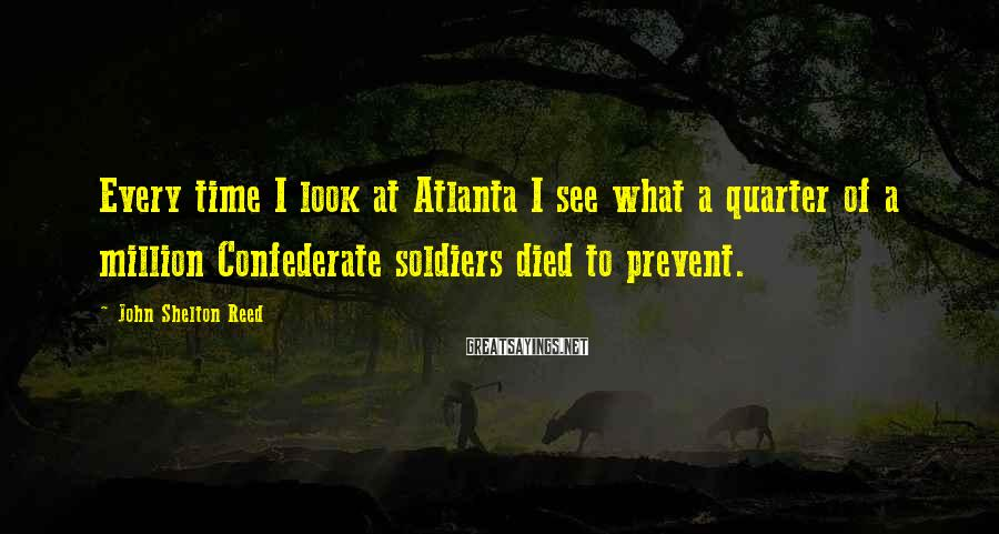 John Shelton Reed Sayings: Every time I look at Atlanta I see what a quarter of a million Confederate