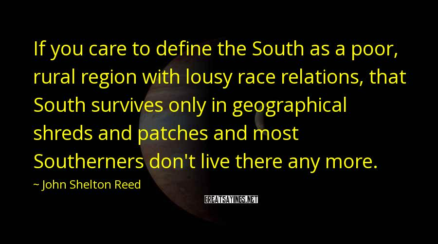 John Shelton Reed Sayings: If you care to define the South as a poor, rural region with lousy race