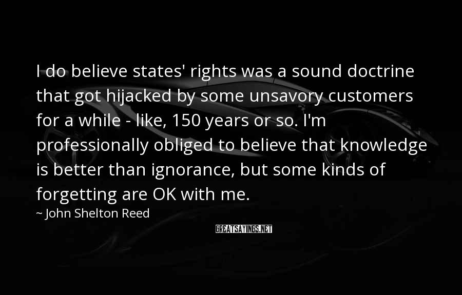 John Shelton Reed Sayings: I do believe states' rights was a sound doctrine that got hijacked by some unsavory