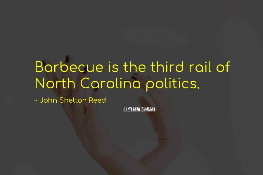 John Shelton Reed Sayings: Barbecue is the third rail of North Carolina politics.