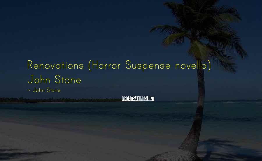 John Stone Sayings: Renovations (Horror Suspense novella) John Stone