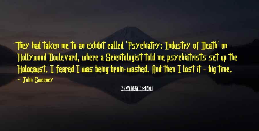 John Sweeney Sayings: They had taken me to an exhibit called 'Psychiatry: Industry of Death' on Hollywood Boulevard,