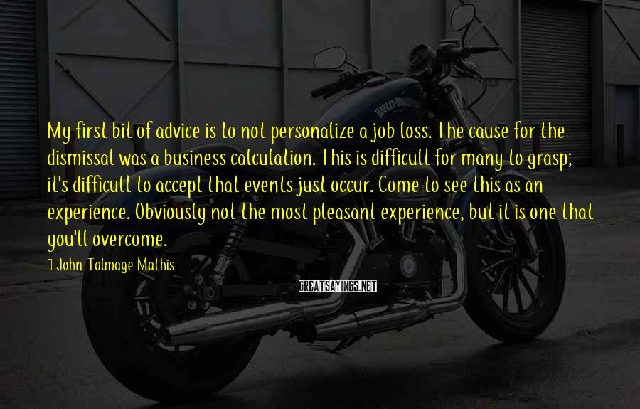 John-Talmage Mathis Sayings: My first bit of advice is to not personalize a job loss. The cause for
