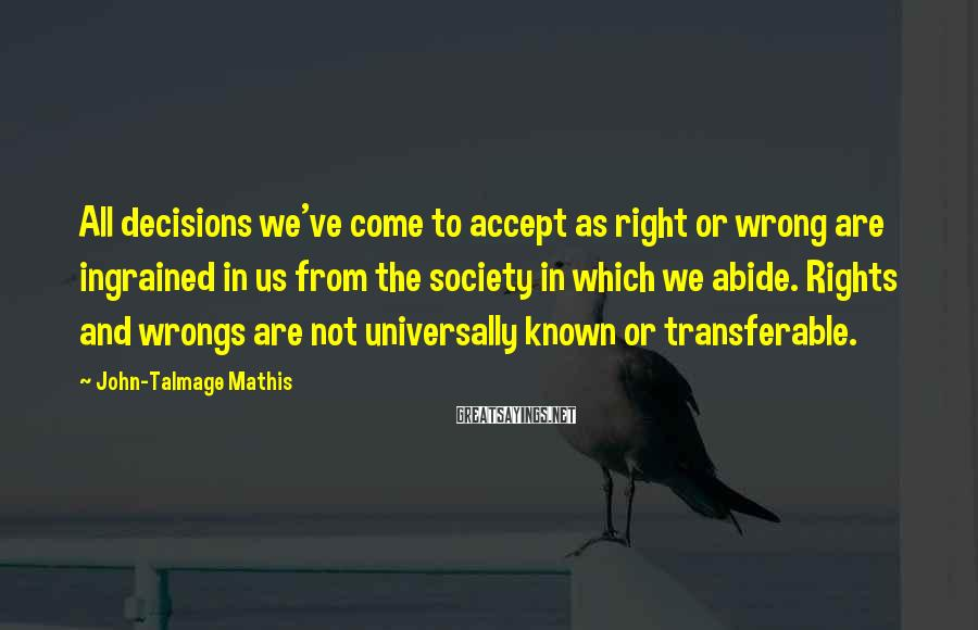 John-Talmage Mathis Sayings: All decisions we've come to accept as right or wrong are ingrained in us from