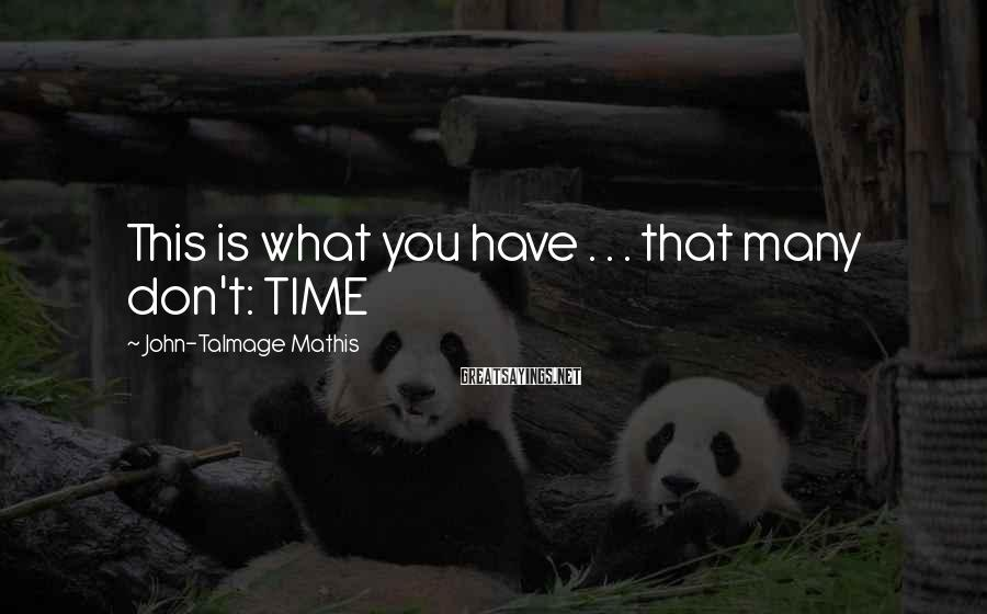 John-Talmage Mathis Sayings: This is what you have . . . that many don't: TIME