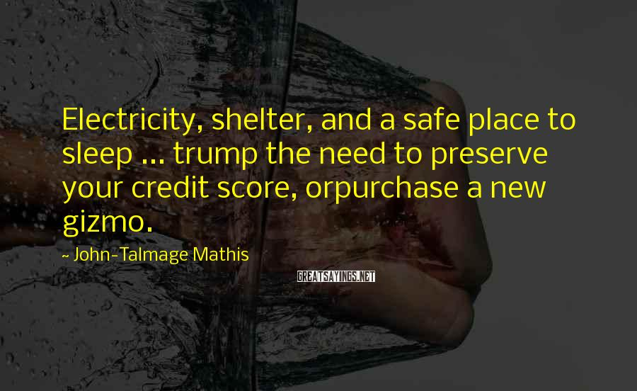 John-Talmage Mathis Sayings: Electricity, shelter, and a safe place to sleep ... trump the need to preserve your