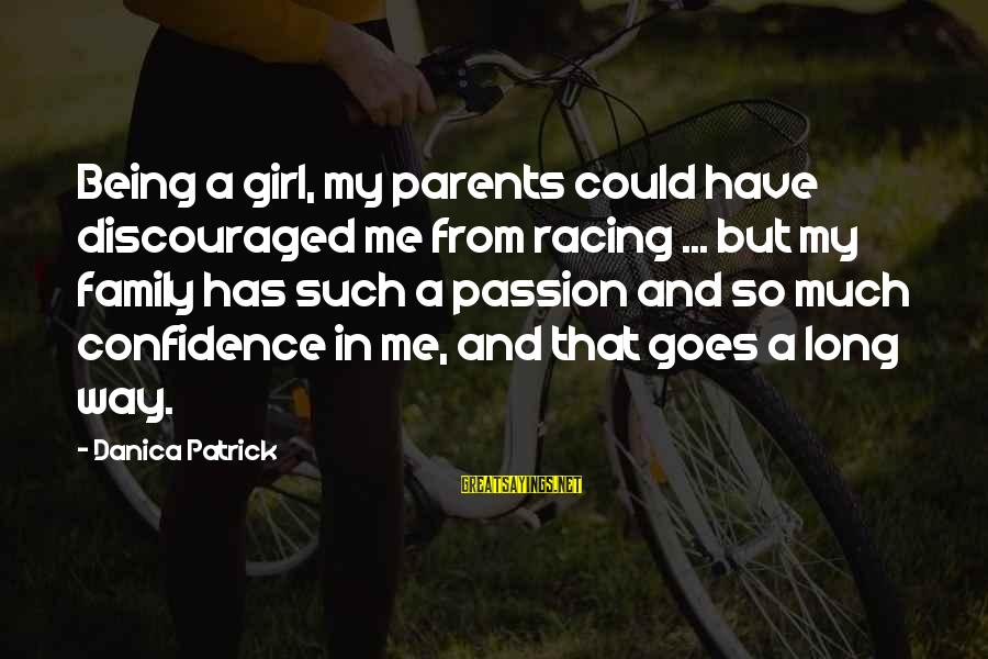 John Thorpe Sayings By Danica Patrick: Being a girl, my parents could have discouraged me from racing ... but my family