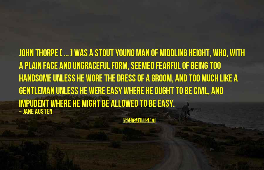 John Thorpe Sayings By Jane Austen: John Thorpe [ ... ] was a stout young man of middling height, who, with