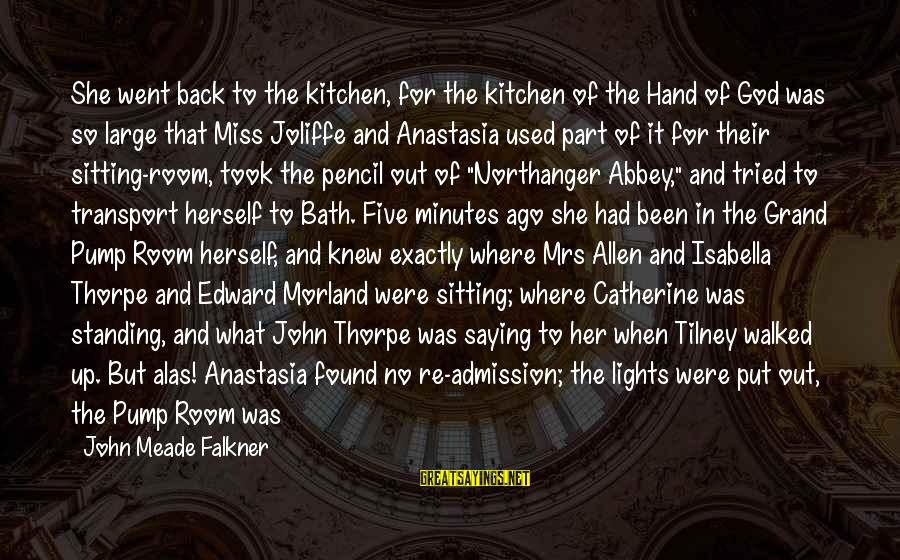 John Thorpe Sayings By John Meade Falkner: She went back to the kitchen, for the kitchen of the Hand of God was