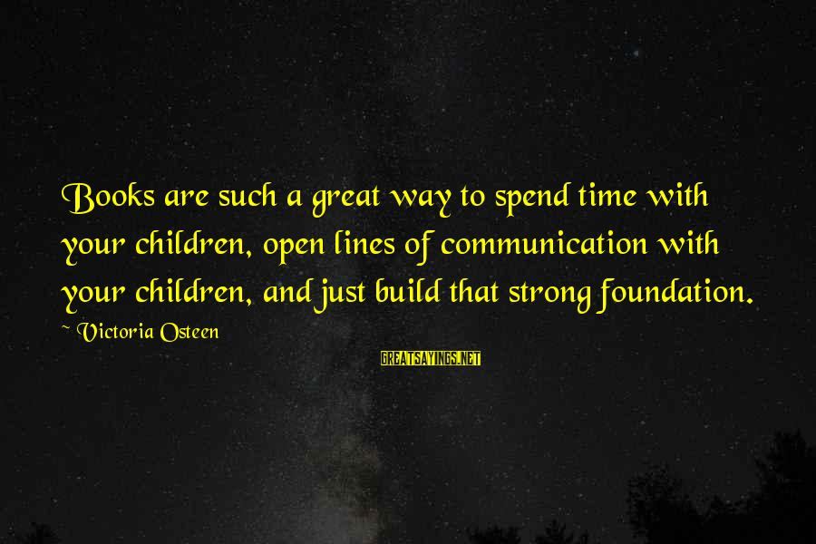 John Thorpe Sayings By Victoria Osteen: Books are such a great way to spend time with your children, open lines of